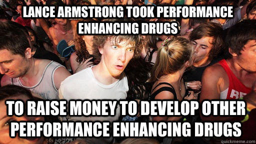 lance armstrong took performance enhancing drugs to raise mo - Sudden Clarity Clarence
