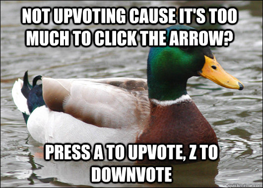 not upvoting cause its too much to click the arrow press a - Actual Advice Mallard