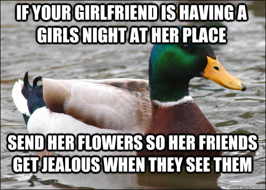 if your girlfriend is having a girls night at her place sen - Actual Advice Mallard