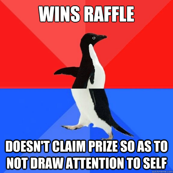 wins raffle doesnt claim prize so as to not draw attention  - Socially Awksome Penguin