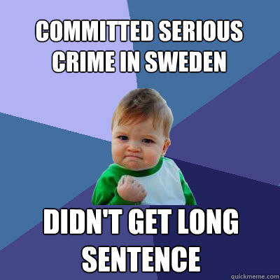 committed serious crime in sweden didnt get long sentence - Success Baby