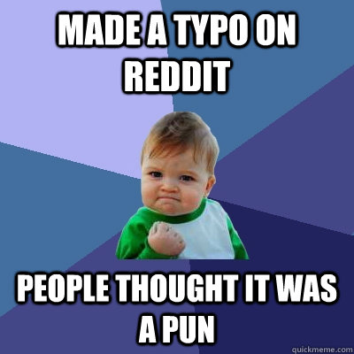 made a typo on reddit people thought it was a pun - Success Kid