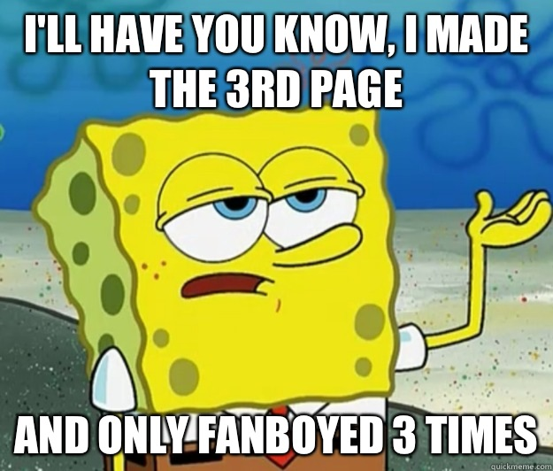 Ill have you know I made the 3rd page And only fanboyed 3 ti - Tough Spongebob