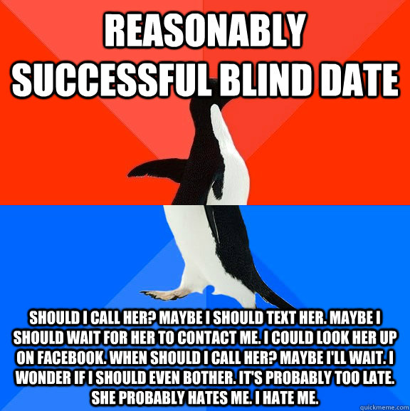 reasonably successful blind date should i call her maybe i  - Socially Awesome Awkward Penguin