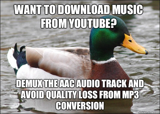 Want to download music from youtube Demux the aac audio trac - Actual Advice Mallard