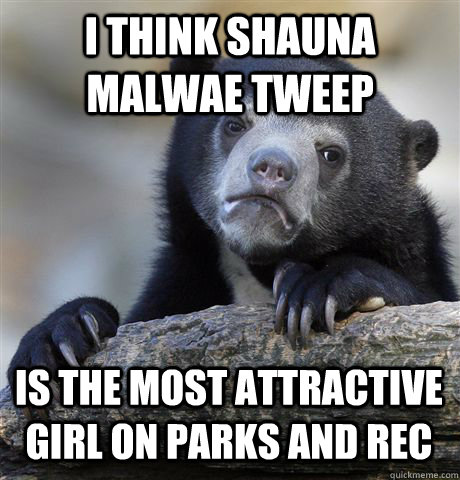 i think shauna malwae tweep is the most attractive girl on p - Confession Bear
