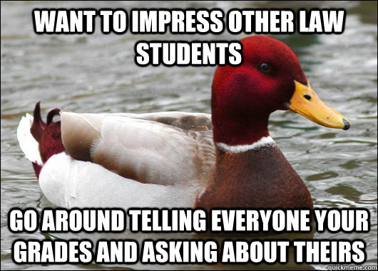 want to impress other law students go around telling everyon - Malicious Advice Mallard