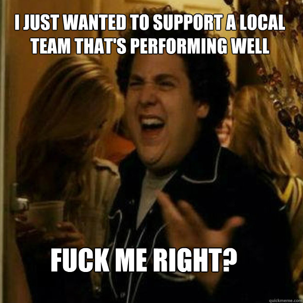 i just wanted to support a local team thats performing well - Fuck Me Right