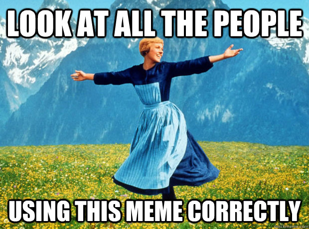 look at all the people using this meme correctly - Sound of Music- Election