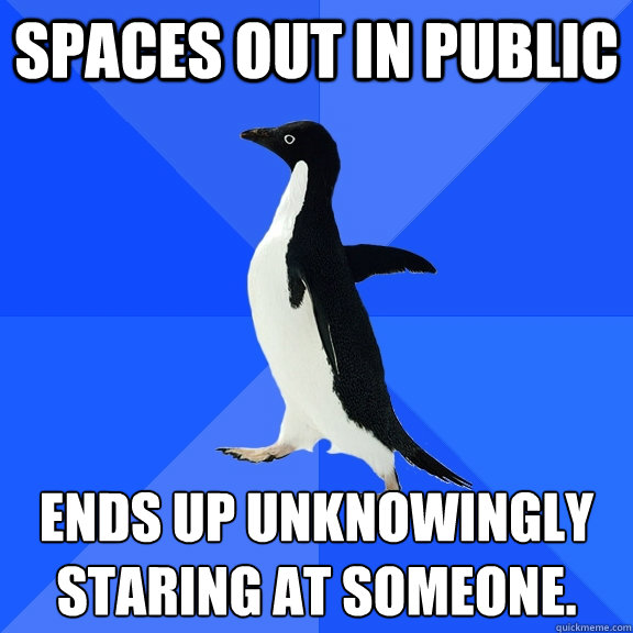 spaces out in public ends up unknowingly staring at someone - Socially Awkward Penguin