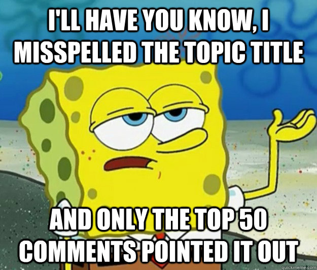 ill have you know i misspelled the topic title and only th - Tough Spongebob