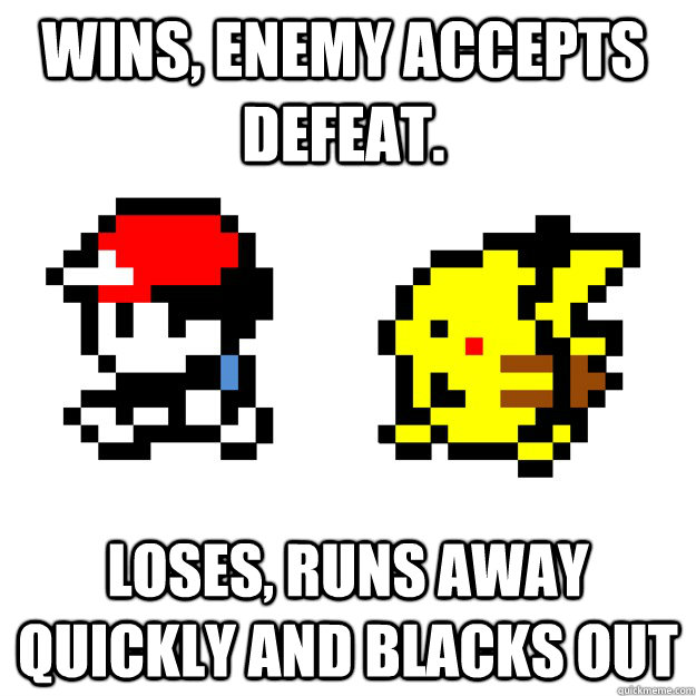 wins enemy accepts defeat loses runs away quickly and bla - Pokemon Logic