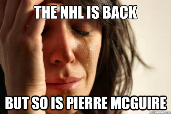 the nhl is back but so is pierre mcguire - First World Problems
