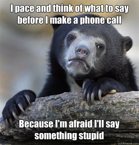 i pace and think of what to say before i make a phone call b - Confession Bear