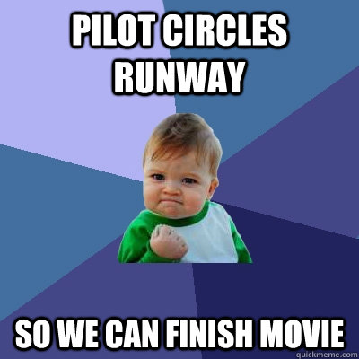 pilot circles runway so we can finish movie - Success Kid