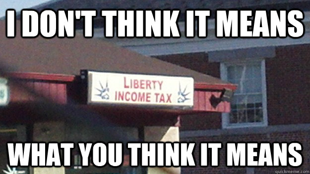 i dont think it means what you think it means - Liberty Income Tax