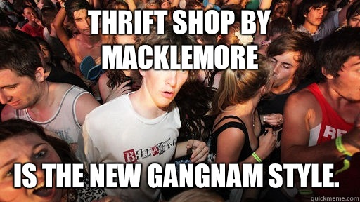 Thrift Shop by Macklemore Is the new Gangnam Style - Sudden Clarity Clarence