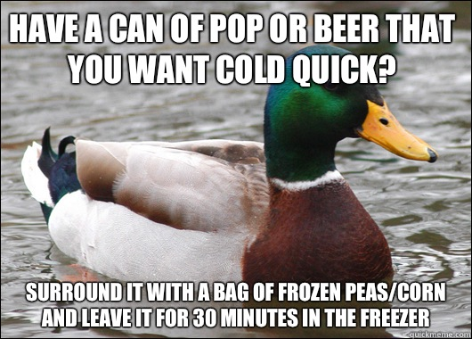 Have a can of pop or beer that you want cold quick Surround  - Actual Advice Mallard