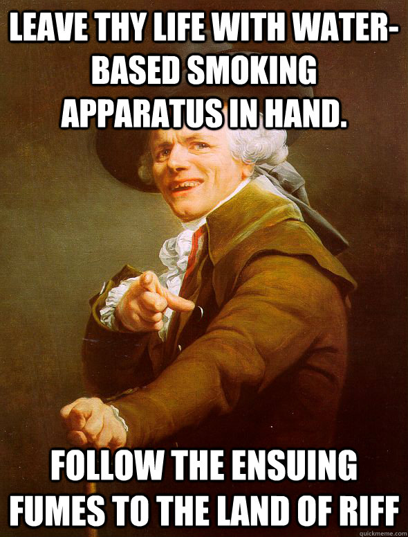leave thy life with waterbased smoking apparatus in hand f - Joseph Ducreux