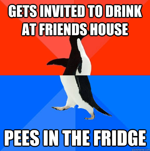 gets invited to drink at friends house pees in the fridge - Socially Awesome Awkward Penguin