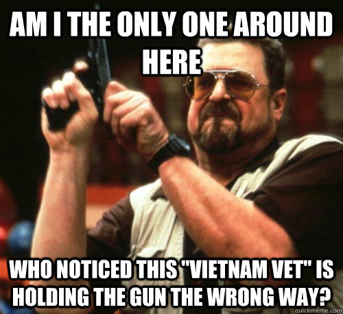 am i the only one around here who noticed this vietnam vet - Am I The Only One Around Here