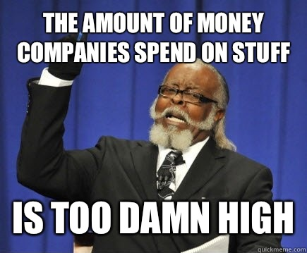The amount of money companies spend on stuff Is too damn hig - Too Damn High