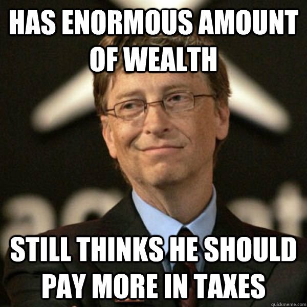 has enormous amount of wealth still thinks he should pay mor -