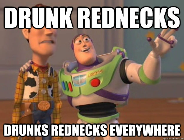drunk rednecks drunks rednecks everywhere - Buzz Lightyear