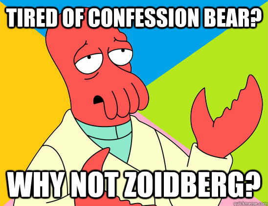 tired of confession bear why not zoidberg - Futurama Zoidberg