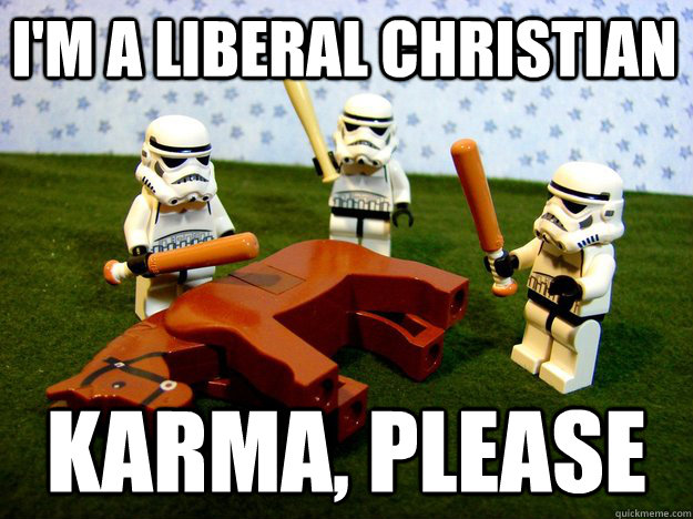 im a liberal christian karma please - Beating Dead Horse Stormtroopers