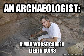 an archaeologist a man whose career lies in ruins -