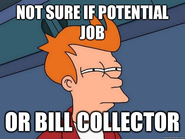 Not sure if potential job Or bill collector - Futurama Fry