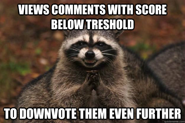 views comments with score below treshold to downvote them ev - Evil Plotting Raccoon