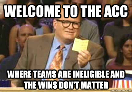 welcome to the acc where teams are ineligible and the wins d - Whose Line