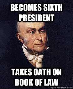 becomes sixth president takes oath on book of law - Good Guy John Quincy Adams