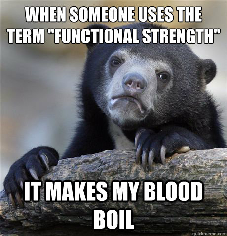 when someone uses the term functional strength it makes my - Confession Bear