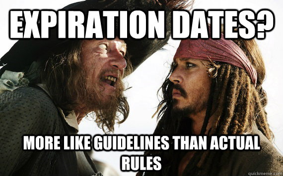 expiration dates more like guidelines than actual rules - Barbossa meme