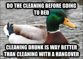 do the cleaning before going to bed cleaning drunk is way be - Good Advice Duck