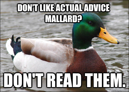 dont like actual advice mallard dont read them - Actual Advice Mallard