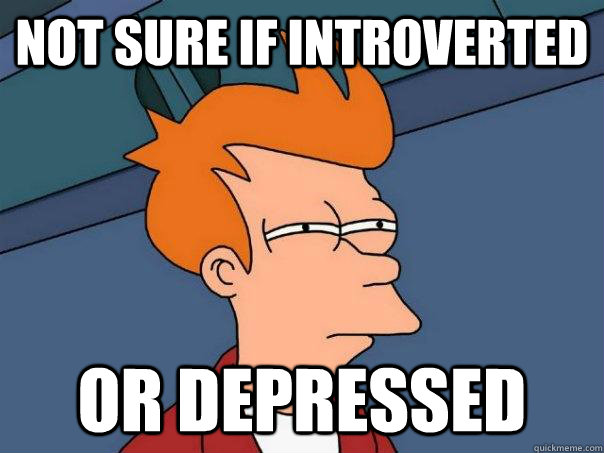 not sure if introverted or depressed - Futurama Fry