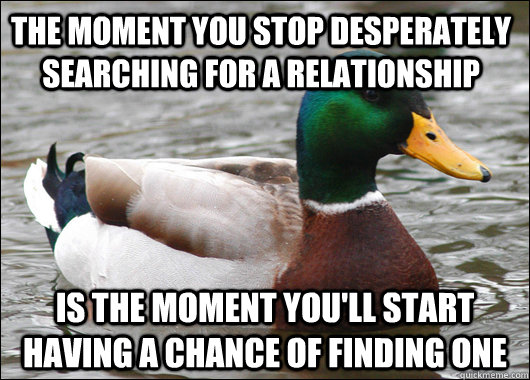 the moment you stop desperately searching for a relationship - Actual Advice Mallard