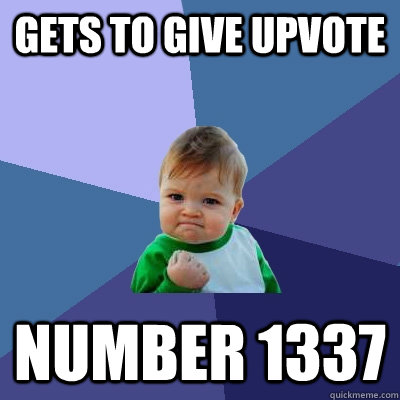 gets to give upvote number 1337 - Success Kid