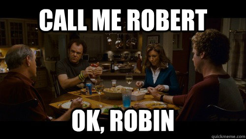 call me robert ok robin -
