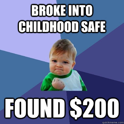 broke into childhood safe found 200 - Success Kid