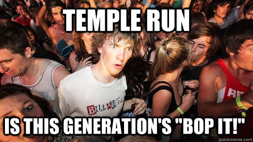 temple run is this generations bop it  - Sudden Clarity Clarence