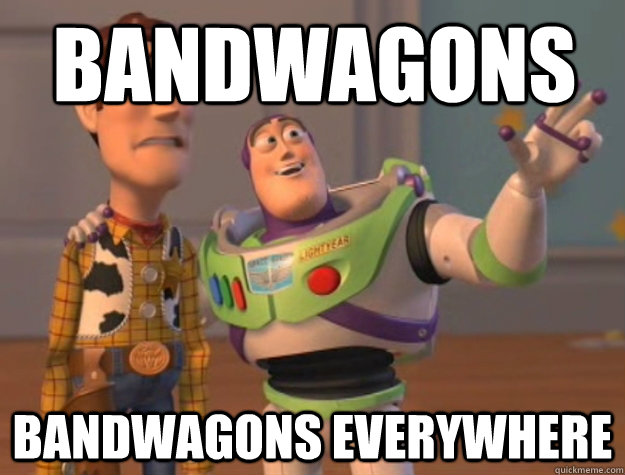 bandwagons bandwagons everywhere - Buzz Lightyear