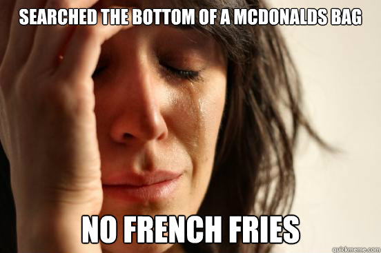 searched the bottom of a mcdonalds bag no french fries - First World Problems