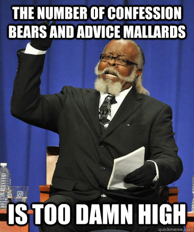 the number of confession bears and advice mallards is too da - The Rent Is Too Damn High