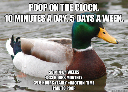 poop on the clock 10 minutes a day 5 days a week 50 min  - Actual Advice Mallard