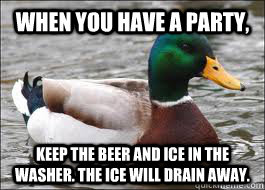 when you have a party keep the beer and ice in the washer  - Good Advice Duck